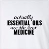 Actually Essential Oils Are The Best Medicine Long Sleeve T-Shirt