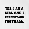 Yes I Am Girl And I Understand Football T-Shirt