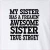 My Sister Has A Freakin' Awesome Sister True Stroey Long Sleeve T-Shirt