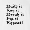 Build It Run It Break It Fix It Repeat! T-Shirt