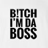 Bitch I'M Da Boss T-Shirt