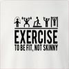 Exercise To Be Fit Not Skinny Crew Neck Sweatshirt
