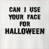 Can I Use Your Face For Halloween  Crew Neck Sweatshirt