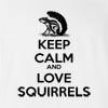 Keep Calm And Love Squirrels T-Shirt