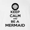 Keep Calm And Be A Mermaid T-Shirt