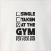 Single Taken At The Gym Don't Have Time For Your Shit Crew Neck Sweatshirt