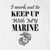 I Work Out To Keep Up With My Marine T-Shirt