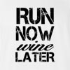 Run Now Wine Later 2 T-Shirt