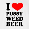 I Love Pussy Weed Beer  T-shirt