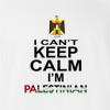 I Can't Keep Calm I'm Palestinian T-shirt