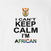 I Can't Keep Calm I'm South African T-shirt