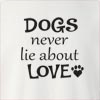 Dogs Never Lie About Love Crew Neck Sweatshirt