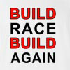 Build Race Build Again T-shirt
