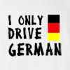 I Only Drive German T-shirt