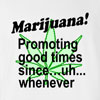 Marijuana Promoting Good Times Since Uh Whenever Funny T Shirt