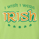Saint Patrick's Day I wish I were Irish Funny T Shirt