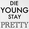 Die Young Stay Pretty Funny College T Shirt
