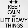 Keep Calm and Lift Heavy Things T Shirt