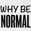 Why Be Normal Funny Cool Crazy Rude Vulgar T-shirt