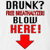 Drunk? Free Breathalyzer Blow Here Job Funny Humor Rude Sex T-Shirt Funny Offensive Tee