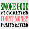 Smoke Good Fuck Better Count Money Whats Better T-shirt Offensive illegal Drugs Rude Funny College Tee