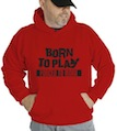 Born To Play Forced To Work Hooded Sweatshirt
