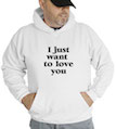 I Just Want To Love You Hooded Sweatshirt