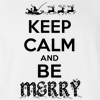 Keep Calm and Be Merry Christmas T-shirt Funny Winter Holiday Tee