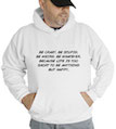 Be Crazy Be Stupid Be Weird Hooded Sweatshirt