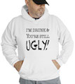 I'm Drunk & You're Still Ugly Hooded Sweatshirt