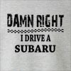 Damn Right I Drive A Subaru Crew Neck Sweatshirt