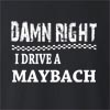 Damn Right I Drive A Maybach Crew Neck Sweatshirt