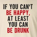 If You Can't Be Happy At Least You Can Be Drunk Long Sleeve T-Shirt