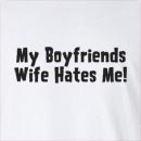 My Boyfriend's Wife Hates Me!  Long Sleeve T-Shirt