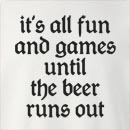 It's All Fun And Games Until The Beer Runs Out Crew Neck Sweatshirt