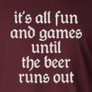 It's All Fun And Games Until The Beer Runs Out Long Sleeve T-Shirt