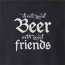 Drink Good Beer With Good Friends  Crew Neck Sweatshirt