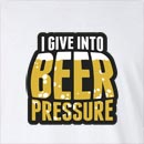 I Give Into Beer Pressure Long Sleeve T-Shirt