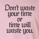 Don't Waste Your Time Or Time Will Waste You Long Sleeve T-Shirt