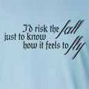 I'd Risk The Fall Just To Know How It Feels To Fly  Long Sleeve T-Shirt