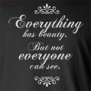Everything Has Beauty. But Not Everyone Can See Long Sleeve T-Shirt