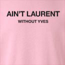 Ain't Laurent Without Yves Crew Neck Sweatshirt
