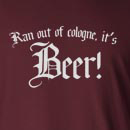 Ran Out Of Cologne, It's Beer Long Sleeve T-Shirt
