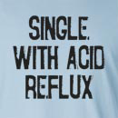 Single With Acid Reflux Long Sleeve T-Shirt