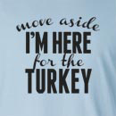 Move Aside I'm Here For The Turkey Long Sleeve T-Shirt