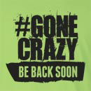 # Gone Crazy, Be Back Soon Long Sleeve T-Shirt