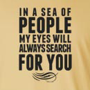 In a Sea of People My Eyes Will Always Search For You Long Sleeve T-Shirt