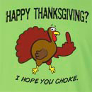 Happy Thanksgiving? I Hope You Choke Long Sleeve T-Shirt