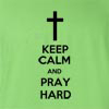 Keep Calm And Pray Hard T Shirt