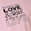 Do What You Love and Never Work a Day In Your Life Long Sleeve T-Shirt
